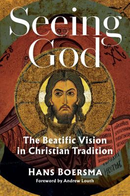 Seeing God: The Beatific Vision in Christian Tradition, Hans Boersma
