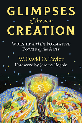 Image for Glimpses of the New Creation: Worship and the Formative Power of the Arts