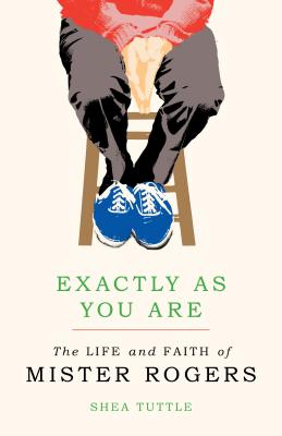 Image for Exactly as You Are: The Life and Faith of Mister Rogers