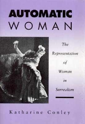 Image for Automatic Woman: The Representation of Woman in Surrealism