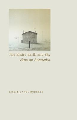 Image for The Entire Earth and Sky: Views on Antarctica