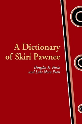 A Dictionary of Skiri Pawnee (Studies in the Anthropology of North American Indians), Parks, Douglas R.; Pratt, Lula Nora