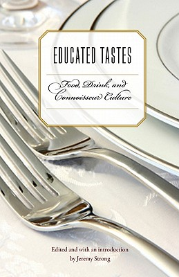 Image for Educated Tastes: Food, Drink, and Connoisseur Culture (At Table)