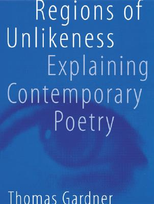 Image for Regions of Unlikeness: Explaining Contemporary Poetry
