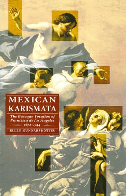Image for Mexican Karismata: The Baroque Vocation of Francisca de los Angeles, 1674-1744 (Engendering Latin America)