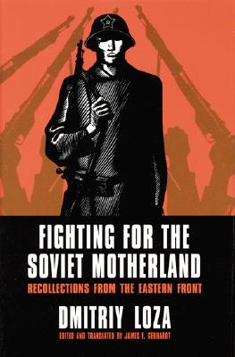Image for Fighting for the Soviet Motherland: Recollections from the Eastern Front