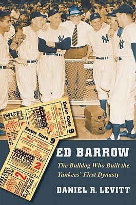 Ed Barrow: The Bulldog Who Built the Yankees' First Dynasty, Levitt, Daniel R.