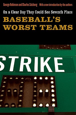 On a Clear Day They Could See Seventh Place: Baseball's Worst Teams, George Robinson, Charles Salzberg