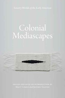 Image for Colonial Mediascapes: Sensory Worlds of the Early Americas