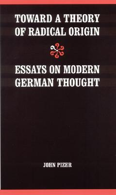 Image for Toward a Theory of Radical Origin: Essays on Modern German Thought (Modern German Culture and Literature)