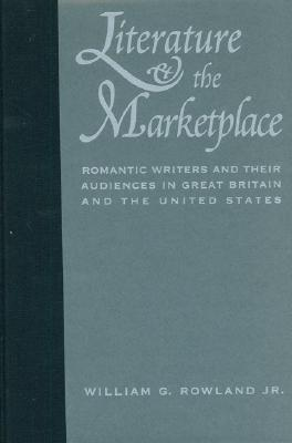 Image for Literature and the Marketplace: Romantic Writers and Their Audiences in Great Britain and the United States