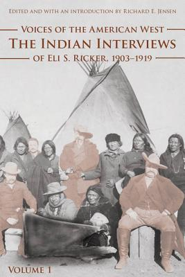 Image for Voices of the American West, Volume 1: The Indian Interviews of Eli S. Ricker, 1903-1919