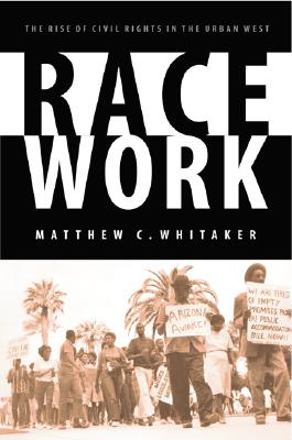 Image for Race Work: The Rise of Civil Rights in the Urban West (Race and Ethnicity in the American West)