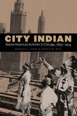 Image for City Indian: Native American Activism in Chicago, 1893-1934