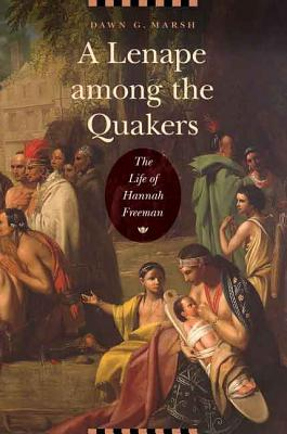 Image for A Lenape among the Quakers: The Life of Hannah Freeman