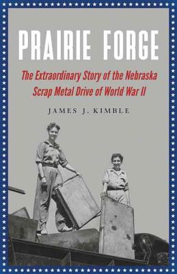 Image for Prairie Forge: The Extraordinary Story of the Nebraska Scrap Metal Drive of World War II
