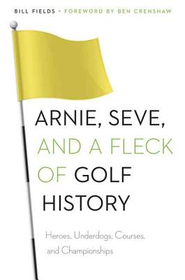 Image for Arnie, Seve, and a Fleck of Golf History: Heroes, Underdogs, Courses, and Championships