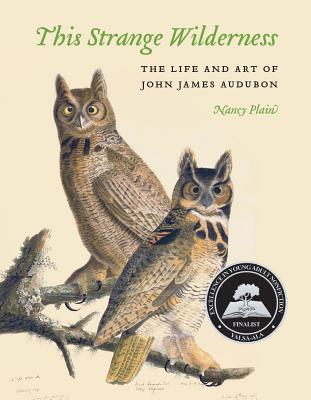 This Strange Wilderness: The Life and Art of John James Audubon, Plain, Nancy