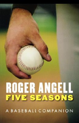 Five Seasons: A Baseball Companion, Angell, Roger