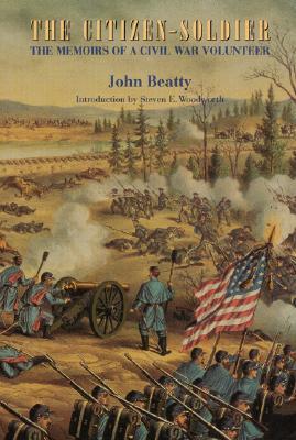 The Citizen-Soldier: The Memoirs of a Civil War Volunteer, Beatty, John