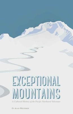 Image for Exceptional Mountains: A Cultural History of the Pacific Northwest Volcanoes