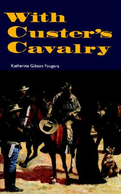 With Custer's Cavalry, Fougera, Katherine Gibson