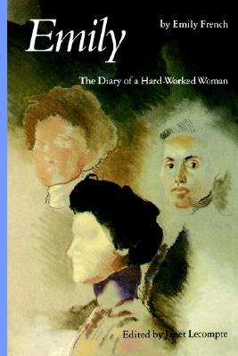Emily: The Diary of a Hard-Worked Woman (Women in the West), French, Emily