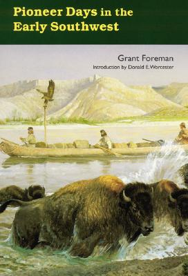 Pioneer Days in the Early Southwest, Grant Foreman Introduction by Donald E. Worcester