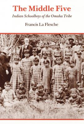 The Middle Five: Indian Schoolboys of the Omaha Tribe, La Flesche, Francis