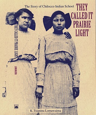 Image for They Called It Prairie Light: The Story of Chilocco Indian School