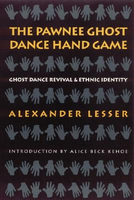The Pawnee Ghost Dance Hand Game: Ghost Dance Revival and Ethnic Identity, Lesser, Alexander