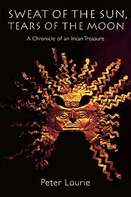 "Image for ""Sweat of the Sun, Tears of the Moon: A Chronicle of an Incan Treasure"""