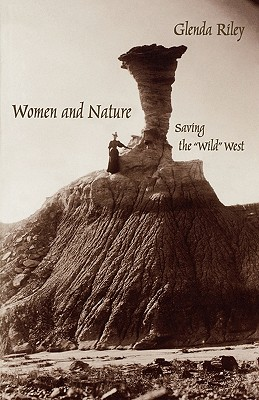"Image for Women and Nature: Saving the ""Wild"" West (Women in the West)"