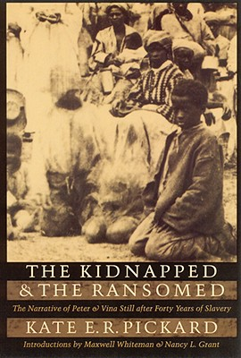 Image for The Kidnapped and the Ransomed: The Narrative of Peter and Vina Still after Forty Years of Slavery