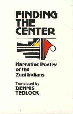 Image for Finding the Center: Narrative Poetry of the Zuni Indians