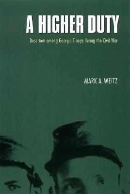 Image for A Higher Duty: Desertion among Georgia Troops during the Civil War