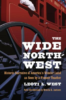 Image for The Wide Northwest: Historic Narrative of America's Wonder Land as Seen by a Pioneer Teacher