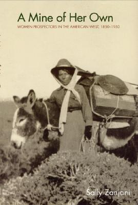 Image for A Mine of Her Own: Women Prospectors in the American West, 1850-1950