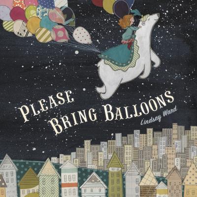 "Please Bring Balloons, ""Ward, Lindsay"""