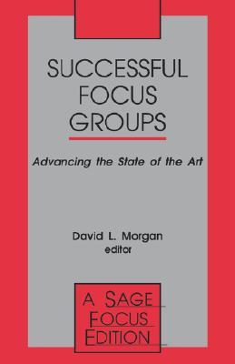 Successful Focus Groups: Advancing the State of the Art (SAGE Focus Editions)