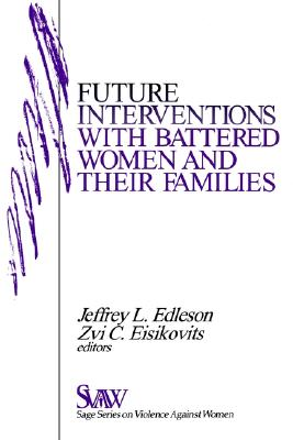 Image for Future Interventions with Battered Women and Their Families (SAGE Series on Violence against Women)