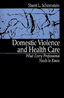 Image for Domestic Violence and Health Care: What Every Professional Needs To Know