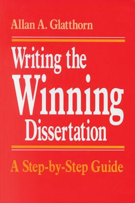 Writing the Winning Dissertation: A Step-By-Step Guide, Glatthorn, Allan A.