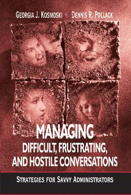 Image for Managing Difficult, Frustrating, and Hostile Conversations: Strategies for Savvy Administrators