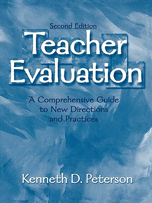 Teacher Evaluation: A Comprehensive Guide to New Directions and Practices, Peterson, Kenneth D.