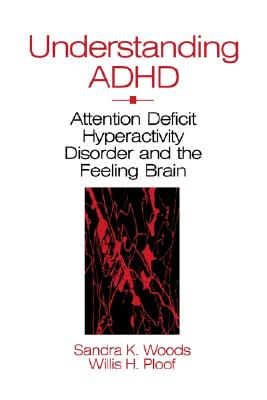 Image for Understanding ADHD: Attention Deficit Hyperactivity Disorder and the Feeling Brain