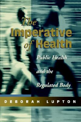 The Imperative of Health: Public Health and the Regulated Body, Lupton, Deborah
