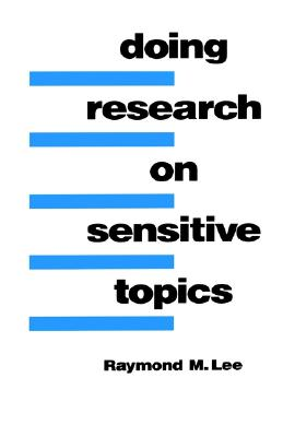 Doing Research on Sensitive Topics, Raymond M. Lee