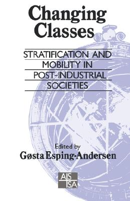 Changing Classes: Stratification and Mobility in Post-Industrial Societies (SAGE Studies in International Sociology)
