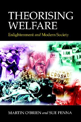 Theorising Welfare: Enlightenment and Modern Society, O?Brien, Martin; Penna, Sue